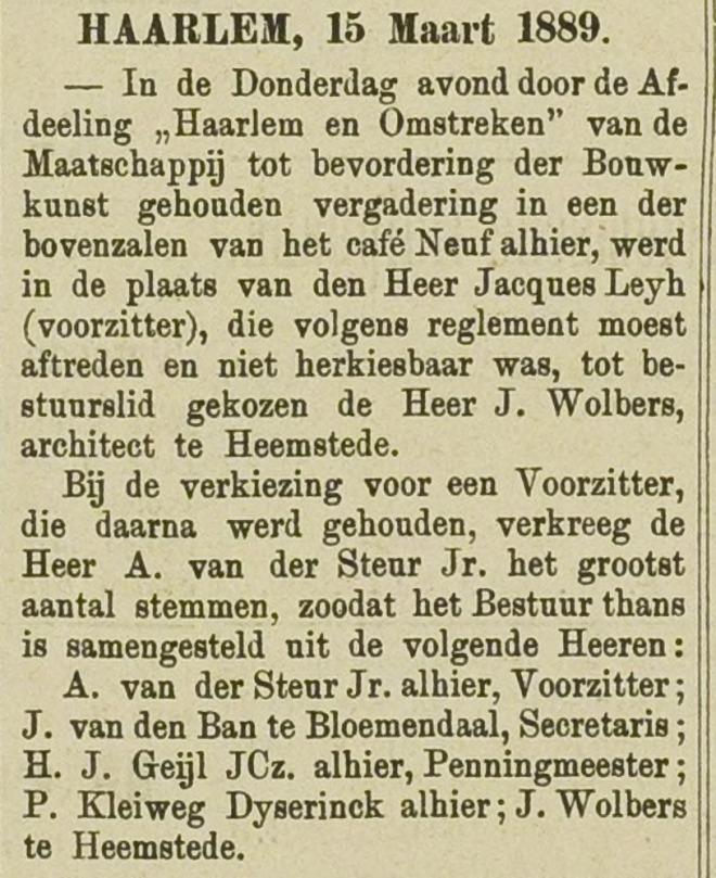 Benoeming van J.Wolbers tot bestuurslid van de afdeling Haarlem der Maatschappij tot bevordering der Bouwkunst (Haarlemsch Advertentieblad, 16-3-1889).
