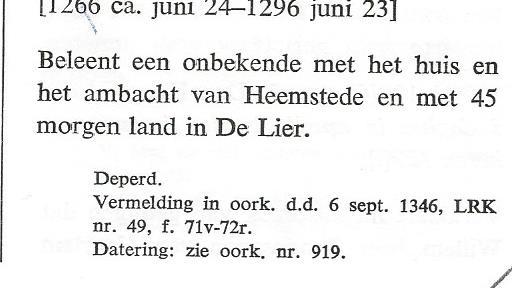 De oorspronkelijke akte van belening van Heemstede door graaf Floris V aan de heren van Heemstede ging verloren, maar moet omstreeks 1280 hebben plaatsgehad. Bovenstaande akte-vermelding uit Ntionaal Archief, uit: J.G.Kruysheer, De oorkonden van de kanselarij van de graven van Holland tot 1299, deel 2, 1971, pagina 396.