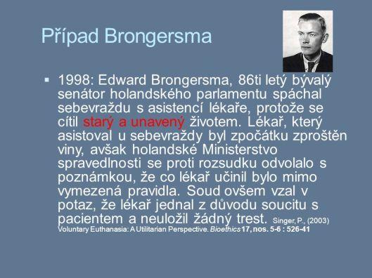 Op de gebieden van criminologie en zedelijkheidswetgeving was Brongersma  in Duitsland en Groot-Brittannië maar ook elders in Europa een gevraagd spreker. Bovenstaand een Tsjechisch bericht over hem.